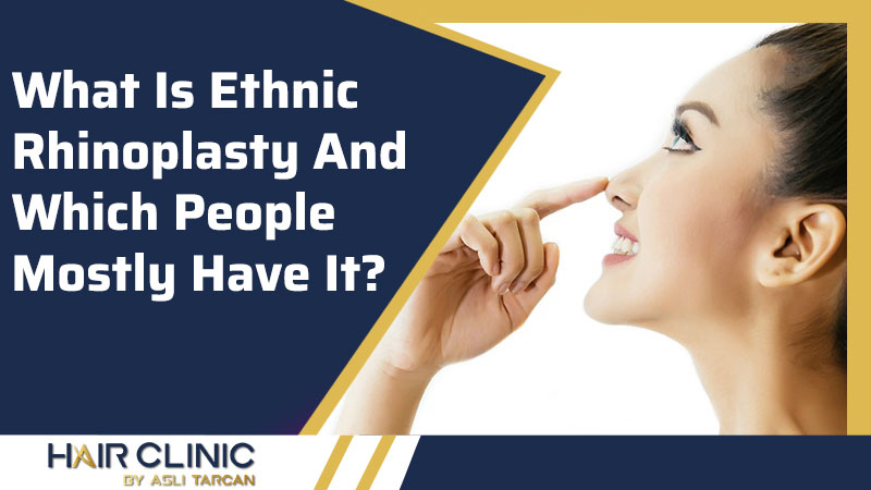 What Is Ethnic Rhinoplasty And Which People Mostly Have It?