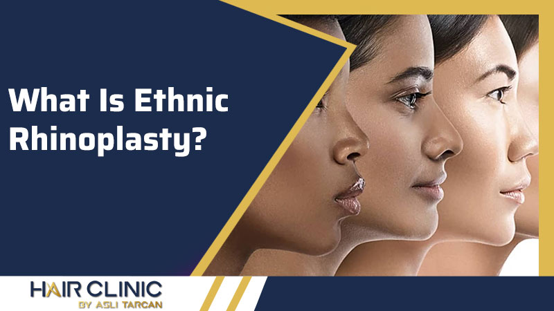 What Is Ethnic Rhinoplasty?